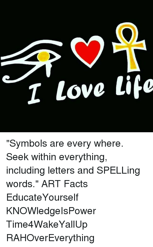 I Love Life Symbols Are Every Where Seek Within Everything Including