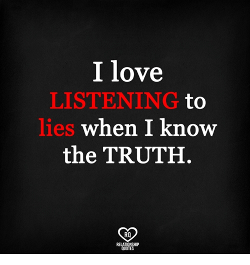 I Love Listening Lies To When I Know The Truth Ro Relationship