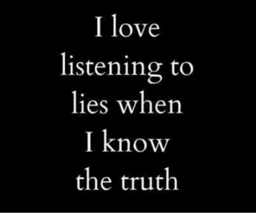 Love, Truth, and Lies: I love  listening to  lies when  I know  the truth