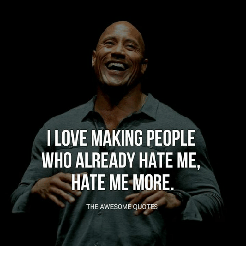 I Love Making People Who Already Hate Me Hate Me More The Awesome