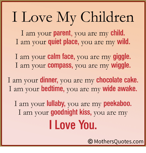 I Love My Children I Am Your Parent You Are My Child I Am ...