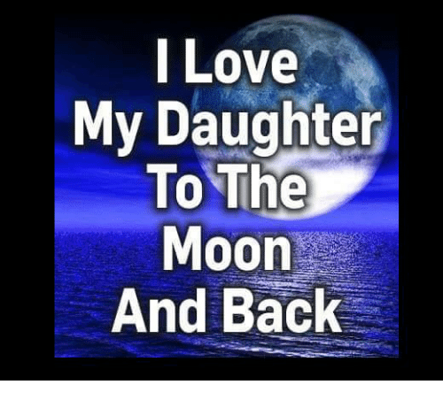 I Love My Daughter To The Moon And Back Meme On Meme