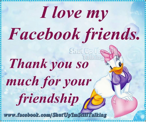 I Love My Facebook Friends Shut Up In Thank You So Much For Your