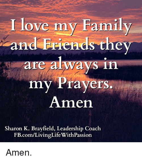 I love my family and friends they are always in my prayers amen family friends and love i love my family and friends they are always altavistaventures Image collections
