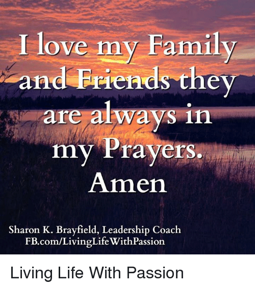 I Love My Family Are Always In Amen And Friends The My Prayers My