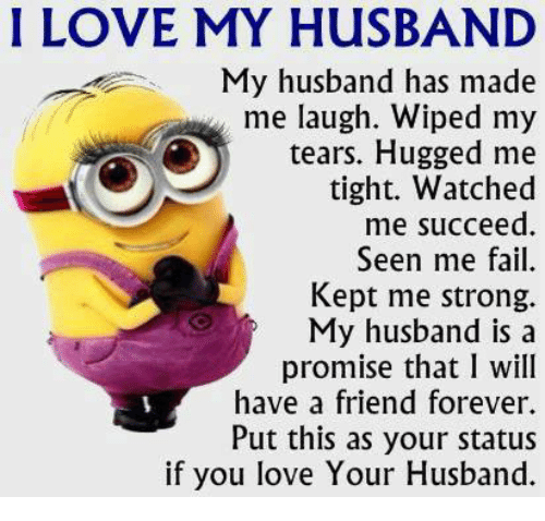 I Love My Husband My Husband Has Made Me Laugh Wiped My O Tears