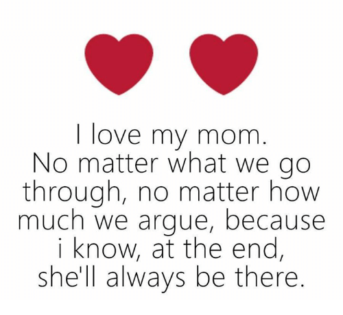 I Love My Mom No Matter What We Go Through No Matter How Much We