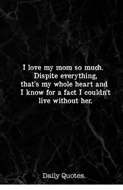 I Love My Mom So Much Dispite Everything Thats My Whole Heart And I