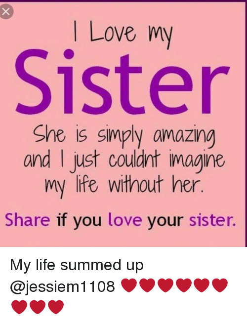 I Love My Sister She Is Simply Amazing And I Just Couldnt Imagine My