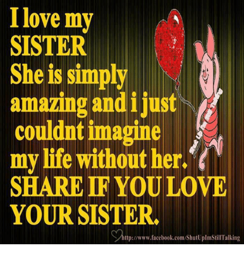 I Love My Sister She Is Simply Amazing Andijust Couldnt Imagine My