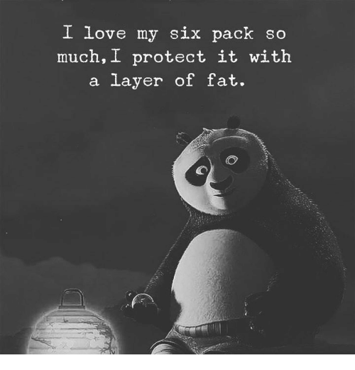 Love, Fat, and Six Pack: I love my six pack so  much,I protect it with  a layer of fat