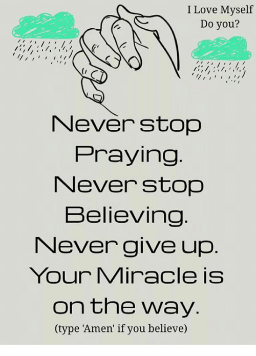 Love, Memes, and Never: I Love Myself  Do you?  Neverstop  Praying  Never stop  Believino  Never give up  Your Miracle is  on the way  (type 'Amen' if you believe)