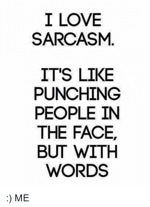Love Word And Girl Memes I Love Sarcasm Its Like Punching People In