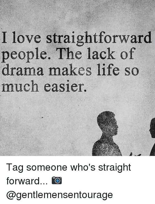 Memes, 🤖, and Drama: I love straightforward  people. The lack of  drama makes life so  much easier. Tag someone who's straight forward... 📷 @gentlemensentourage