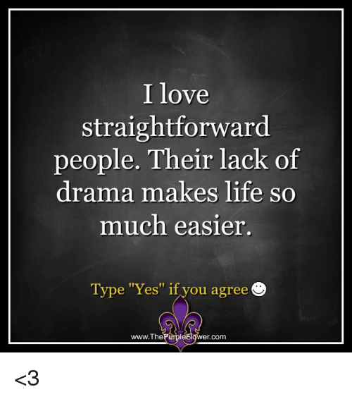 """Life, Love, and Memes: I love  straightforward  people. Their lack of  drama makes life so  much easier.  Type """"Yes"""" if you agree  www.The  Purpl  wer Com <3"""