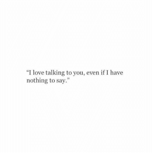 """Love, You, and Nothing: """"I love talking to you, even if I have  nothing to say."""