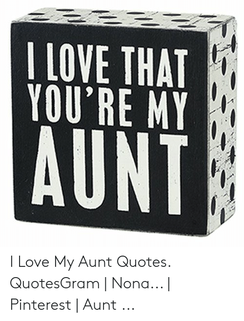 I LOVE THAT YOU\'RE MY AUNT I Love My Aunt Quotes QuotesGram ...