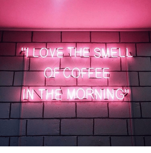 Love, Smell, and Coffee: I LOVE THE SMELL  OF COFFEE  IN THE MORNING