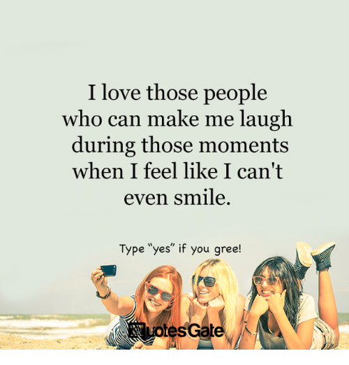 Love, Smile, And Yes: I Love Those People Who Can Make Me Laugh