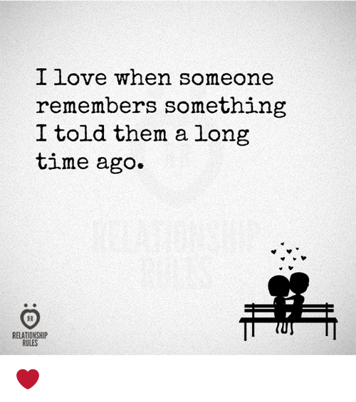 Love, Time, and Them: I love when someone  remembers something  I told them a long  time ago.  RELATIONSHIP  RULES ❤️