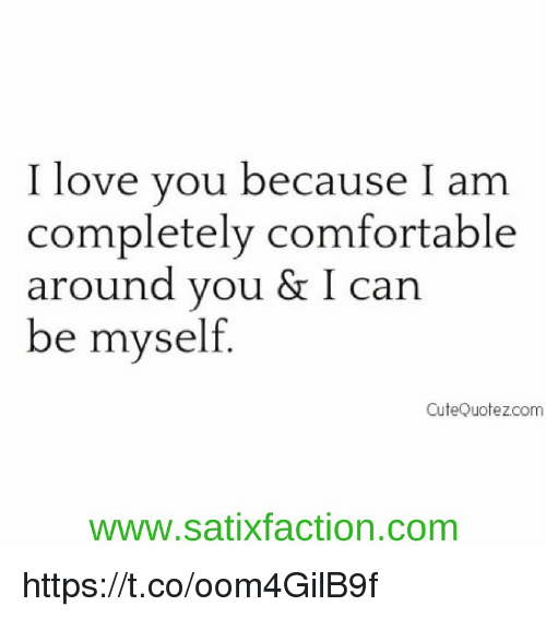I Love You Because I Am Completely Comfortable Around You I Can Be