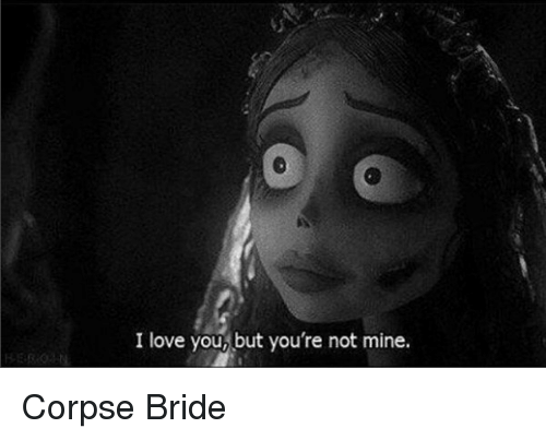 I Love You But Youre Not Mine Corpse Bride Love Meme On Meme