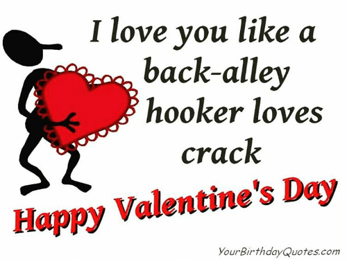 I Love You Like A Back Alley Hooker Loves Crack Happy Valentines
