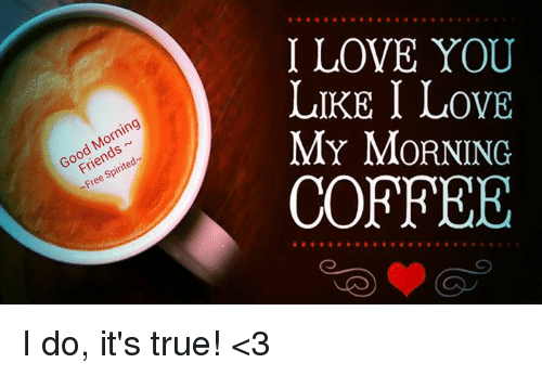 friends love and memes i love you likei love my morning coffee good