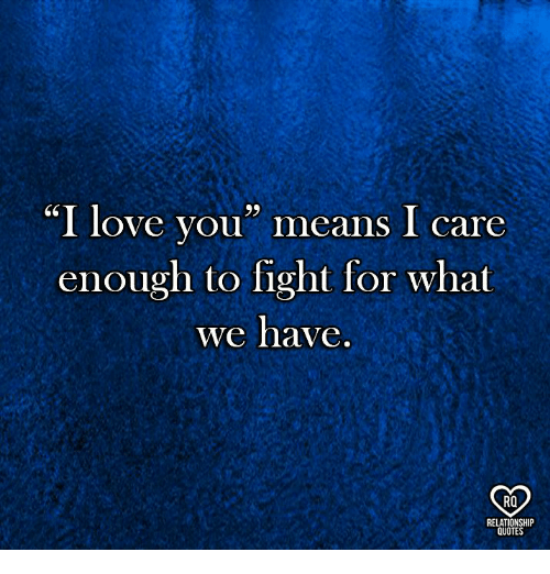 I Love You Means I Care Enough to Fight for What Nte Have 9