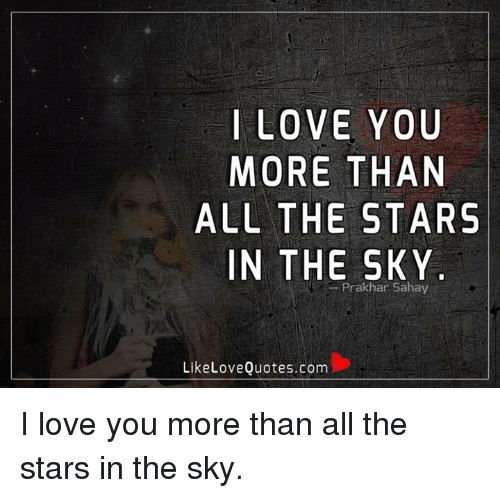 I Love You More Than All The Stars In The Sky Prakhar Sahay Like