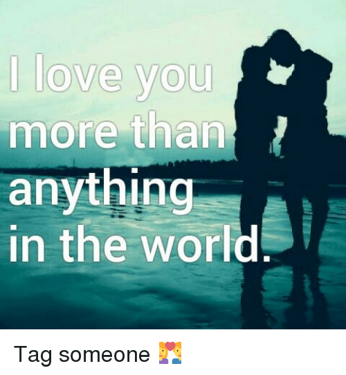 I Love You More Than Anything In The World Tag Someone Love