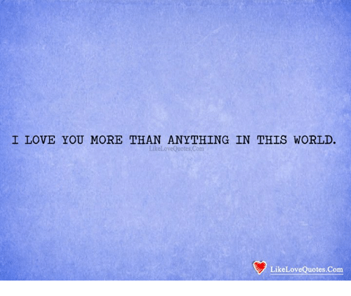 I Love You More Than Anything In This World Likelovequotescom Likelovequotescom Love Meme On Me Me