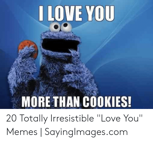 """Love, Memes, and I Love You: I LOVE YOU  MORE THAN COKIES! 20 Totally Irresistible """"Love You"""" Memes   SayingImages.com"""