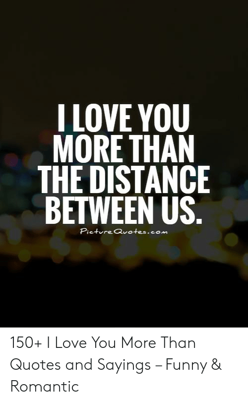 I Love You More Than The Distance Between Us Pieture Quotescom 150