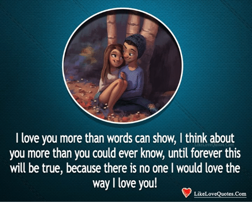 I Love You More Than Words Can Show I Think About You More Than You