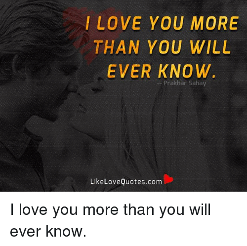 I Love You More Than You Will Ever Know Prak Har Sahay Like Love