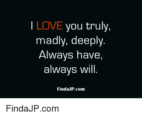 i love you truly madly deeply always have always will 11510364 i love you truly madly deeply always have always will findajp com