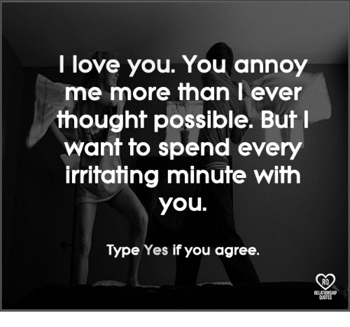 I Love You More Than Quotes: I Love You You Annoy Me More Than I Ever Thought Possible
