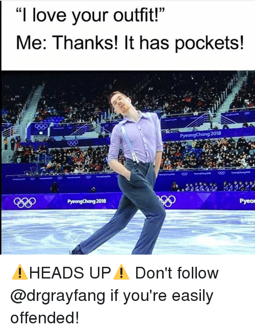 Love, Memes, and 🤖: I love your outfit!  Me: Thanks! It has pockets!  2018  Pyeor ⚠️HEADS UP⚠️ Don't follow @drgrayfang if you're easily offended!