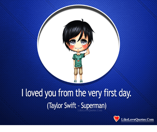 I Loved You From The Very First Day Taylor Swift Superman Likelovequotescom Meme On Me Me