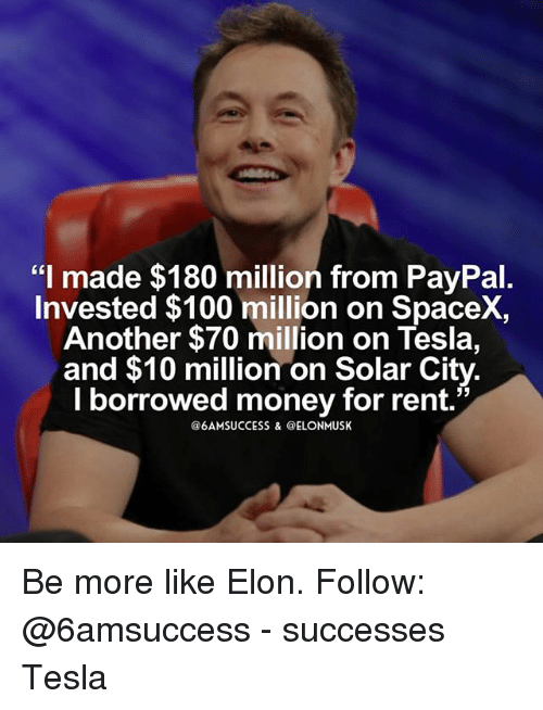 "Anaconda, Memes, and Money: ""I made $180 million from PayPal.  Invested $100 million on SpaceX,  Another $70 million on Tesla,  and $10 million on Solar City.  l borrowed money for rent. Be more like Elon. Follow: @6amsuccess - successes Tesla"