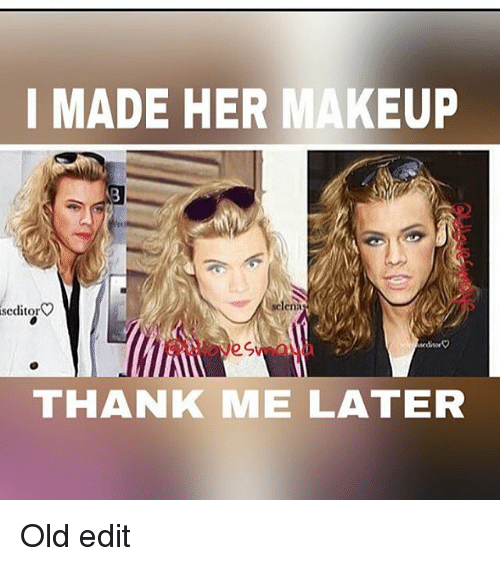 Makeup, Memes, and Selena: I MADE HER MAKEUP 8 sclena selena sedito THANK
