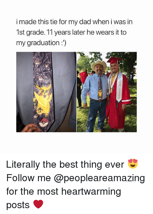 Dad, Memes, and Best: i made this tie for my dad when i was in  1st grade. 11 years later he wears it to  my graduation:)  삽( Literally the best thing ever 😍 Follow me @peopleareamazing for the most heartwarming posts ❤️