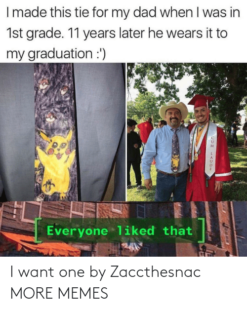 Dad, Dank, and Memes: I made this tie for my dad when I was in  1st grade. 11 years later he wears it to  my graduation :')  Everyone liked that I want one by Zaccthesnac MORE MEMES