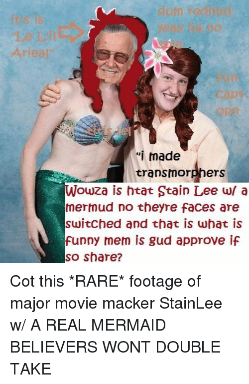 """Funny, Movies, and Mermaids: """"i made  transmor  ers  Wowza is htat Stain Lee w/ a  d no theyre faces are  switched and that is what is  Funny mem is gud approve if  So share? Cot this *RARE* footage of major movie macker StainLee w/ A REAL MERMAID BELIEVERS WONT DOUBLE TAKE"""