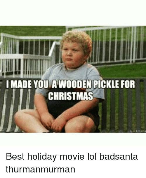 I Made You Awooden Pickle For Christmas Best Holiday Movie Lol