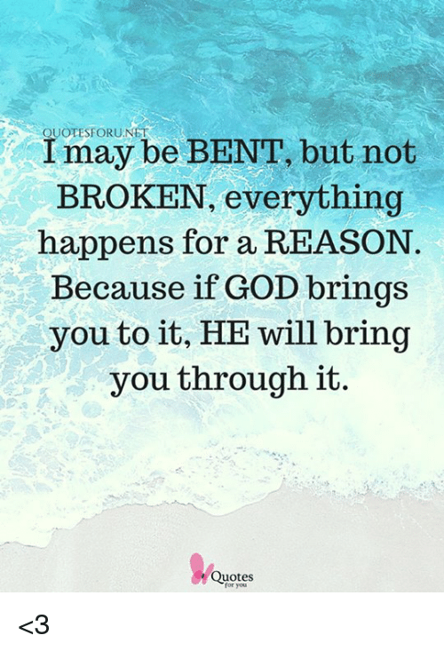 I May Be Bent But Not Broken Everything Happens For A Reason Because