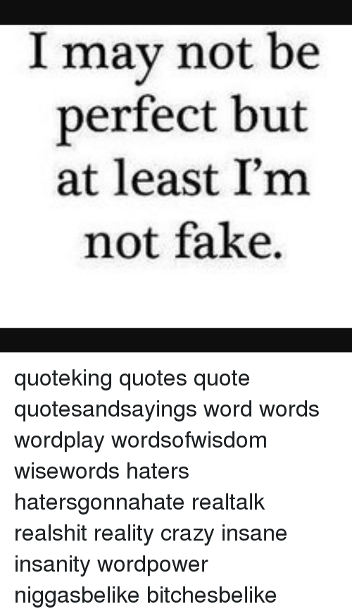 I May Not Be Perfect But At Least Im Not Fake Quoteking Quotes