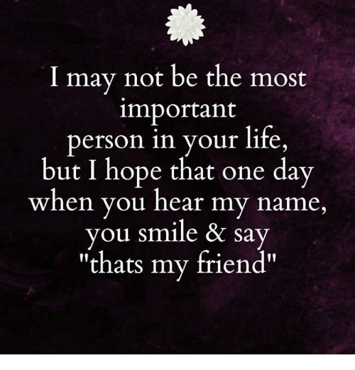I May Not Be The Most Mportant Person In Your Life But I Hope That - But portant