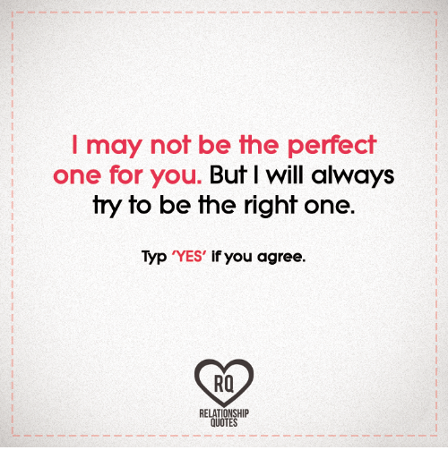 I May Not Be the Perfect One for You but I Will Always Try ...